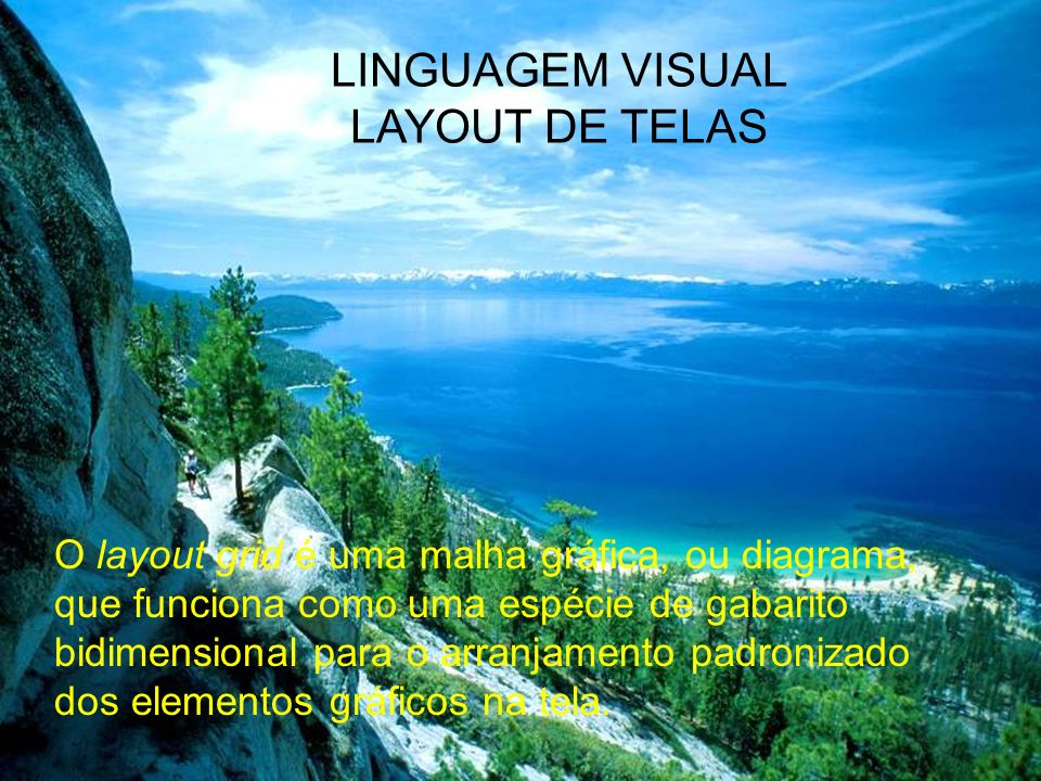 LINGUAGEM VISUAL LAYOUT DE TELAS Simetria: o ideal clássico; Assimetria: a ordem oriental; Equilíbrio; Diagrama (Grid); Harmonia visual;