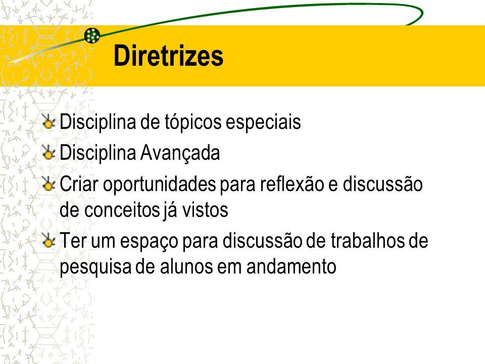 Diretrizes Disciplina de tópicos especiais Disciplina Avançada Criar oportunidades para reflexão e discussão de conceitos já vistos Ter um espaço para