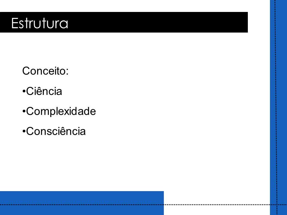 Conceito: Ciência Complexidade Consciência Estrutura