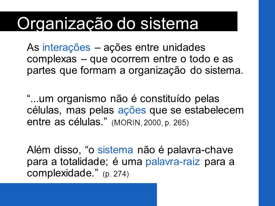 As interações – ações entre unidades complexas – que ocorrem entre o todo e as partes que formam a organização do sistema....um organismo não é consti