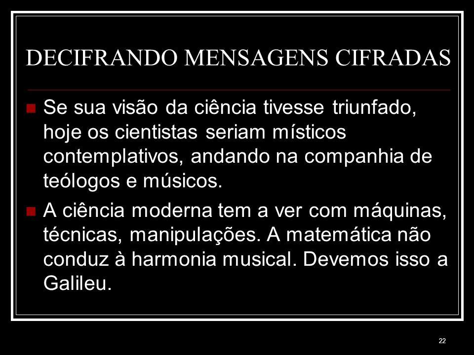 21 DECIFRANDO MENSAGENS CIFRADAS Kepler foi um dos últimos pensadores medievais. Para ele, Deus compôs uma melodia e a colocou, cifrada, nos céus. Kep