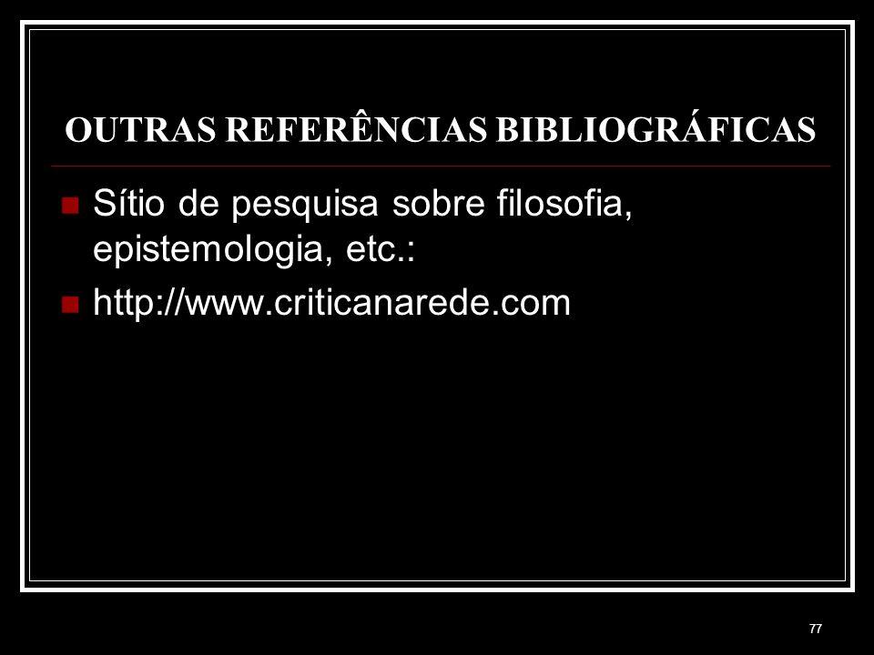 76 REFERÊNCIAS BIBLIOGRÁFICAS ALVES, Rubem. Filosofia da Ciência – Introdução ao jogo e as suas regras. São Paulo : Loyola, 2005 COMTE, Augusto. Discu