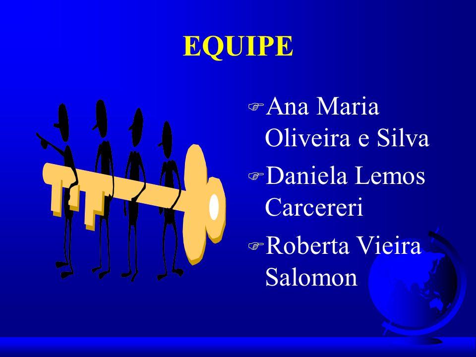 EQUIPE F Ana Maria Oliveira e Silva F Daniela Lemos Carcereri F Roberta Vieira Salomon