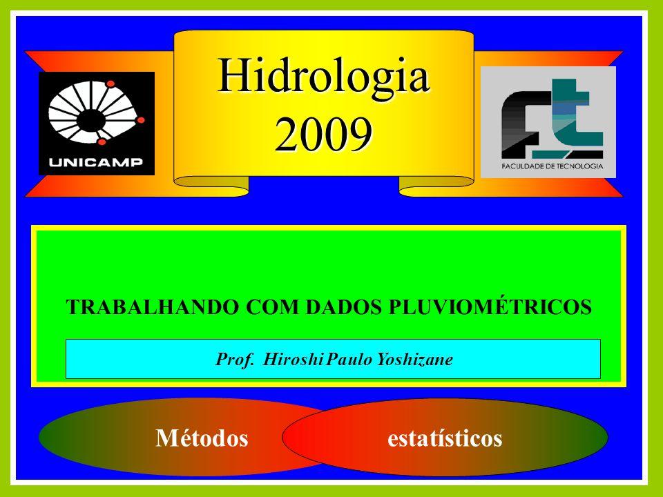 TRABALHANDO COM DADOS PLUVIOMÉTRICOS Métodos estatísticos Hidrologia2009 Prof. Hiroshi Paulo Yoshizane