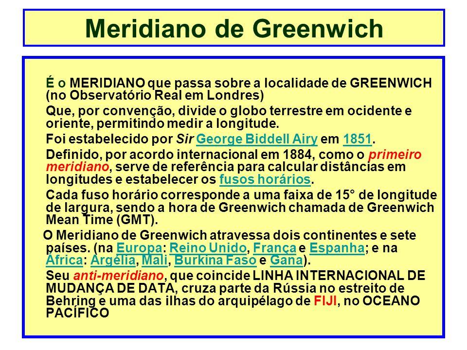 É o MERIDIANO que passa sobre a localidade de GREENWICH (no Observatório Real em Londres) Que, por convenção, divide o globo terrestre em ocidente e o