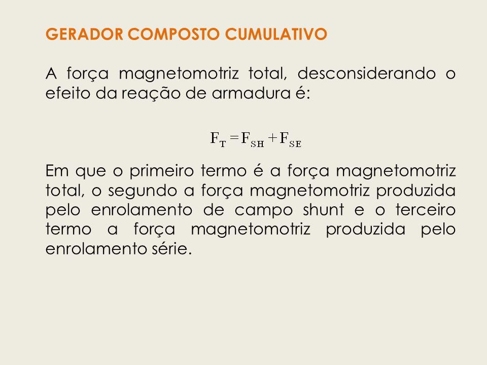 GERADOR COMPOSTO CUMULATIVO A força magnetomotriz total, desconsiderando o efeito da reação de armadura é: Em que o primeiro termo é a força magnetomo