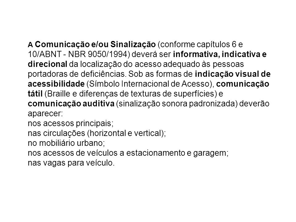 A Comunicação e/ou Sinalização (conforme capítulos 6 e 10/ABNT - NBR 9050/1994) deverá ser informativa, indicativa e direcional da localização do aces