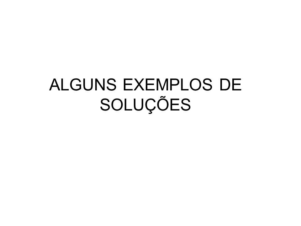 ALGUNS EXEMPLOS DE SOLUÇÕES