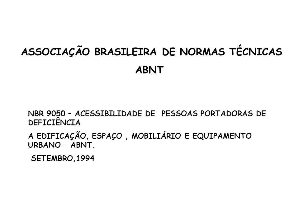ASSOCIAÇÃO BRASILEIRA DE NORMAS TÉCNICAS ABNT NBR 9050 – ACESSIBILIDADE DE PESSOAS PORTADORAS DE DEFICIÊNCIA A EDIFICAÇÃO, ESPAÇO, MOBILIÁRIO E EQUIPA