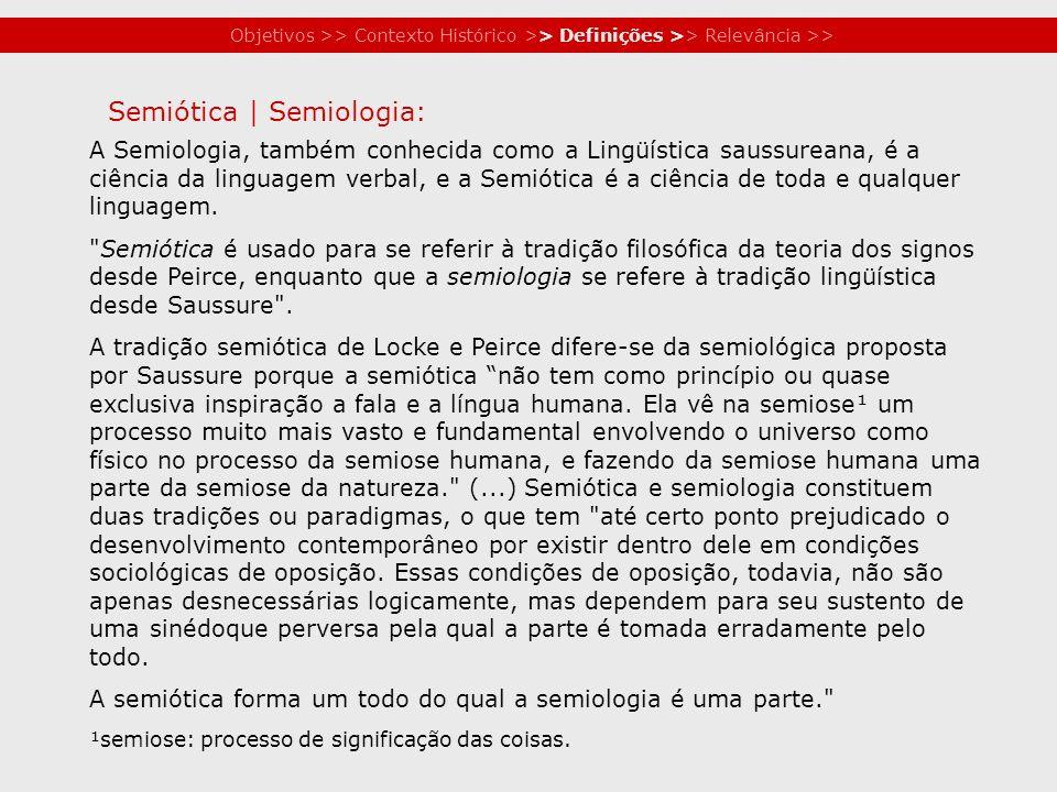 Objetivos >> Contexto Histórico >> Definições >> Relevância >> A Semiologia, também conhecida como a Lingüística saussureana, é a ciência da linguagem