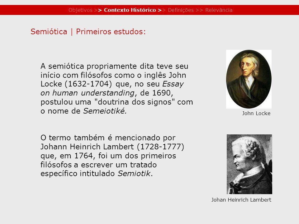 Objetivos >> Contexto Histórico >> Definições >> Relevância Semiótica   Primeiros estudos: A semiótica propriamente dita teve seu início com filósofos