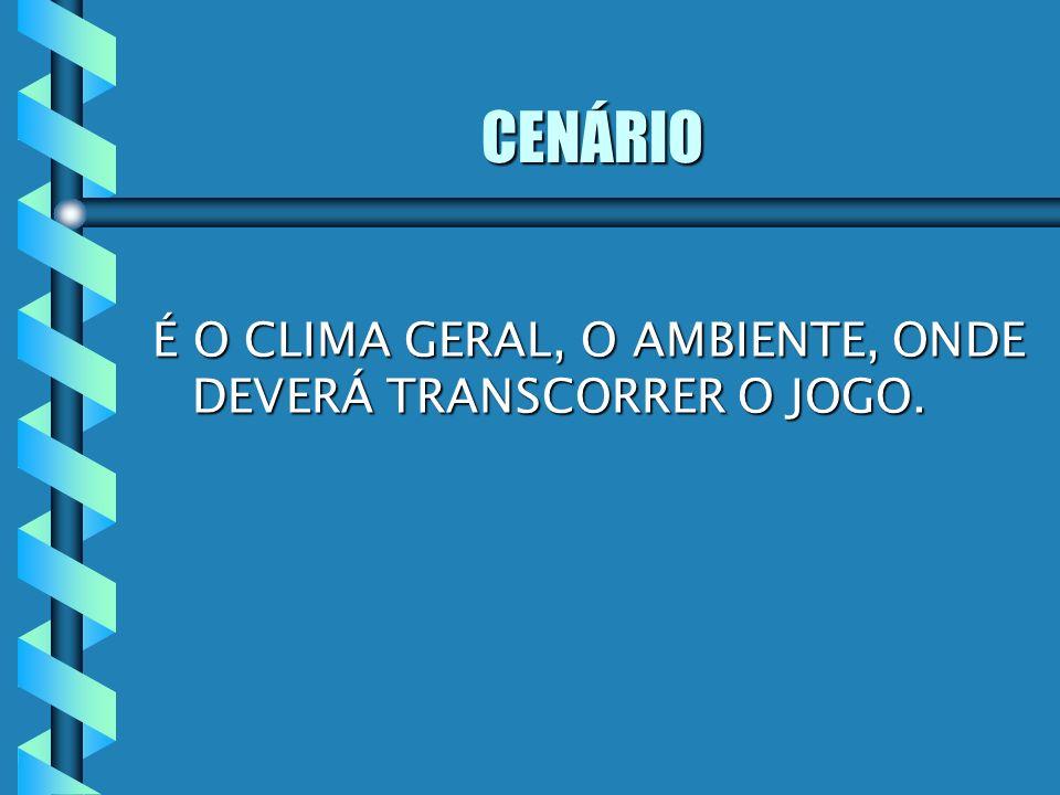 CENÁRIO É O CLIMA GERAL, O AMBIENTE, ONDE DEVERÁ TRANSCORRER O JOGO.
