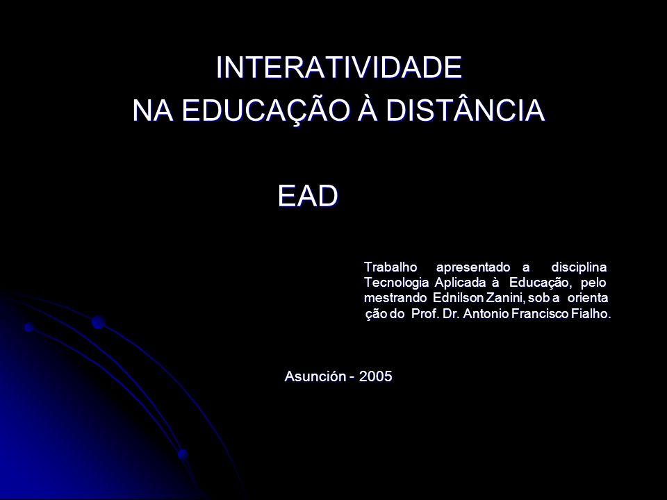 INTERATIVIDADE NA EDUCAÇÃO À DISTÂNCIA EAD Trabalho apresentado a disciplina Tecnologia Aplicada à Educação, pelo mestrando Ednilson Zanini, sob a ori