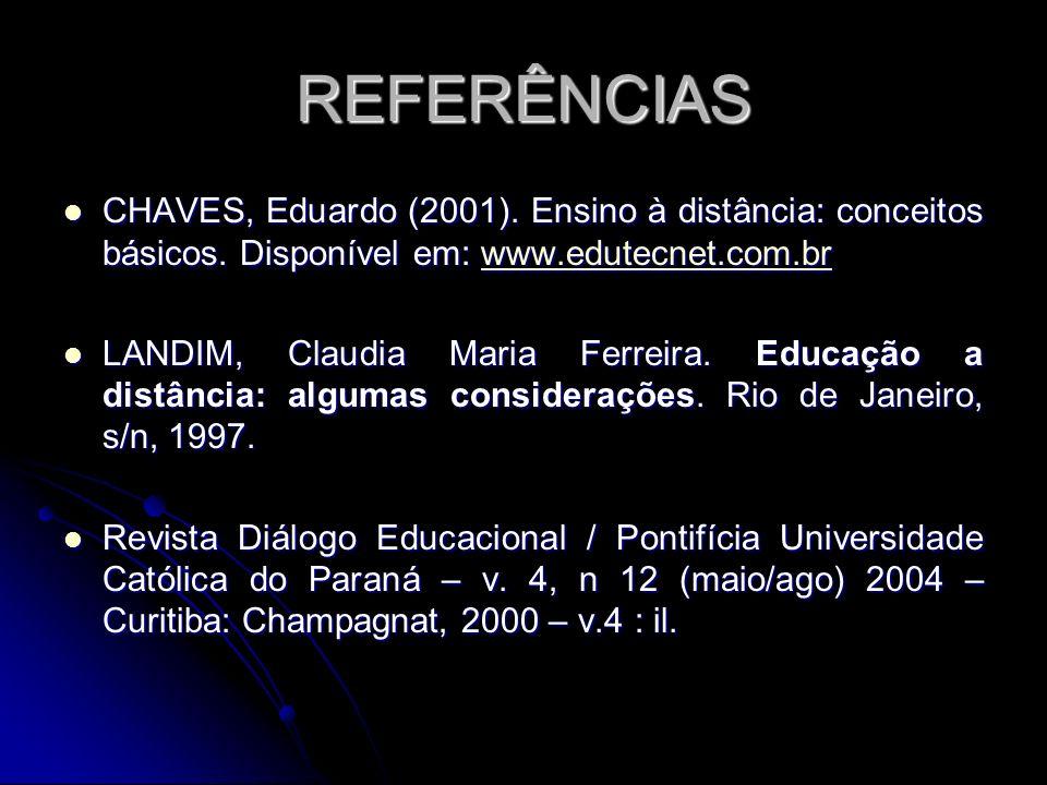 REFERÊNCIAS CHAVES, Eduardo (2001). Ensino à distância: conceitos básicos. Disponível em: www.edutecnet.com.br CHAVES, Eduardo (2001). Ensino à distân