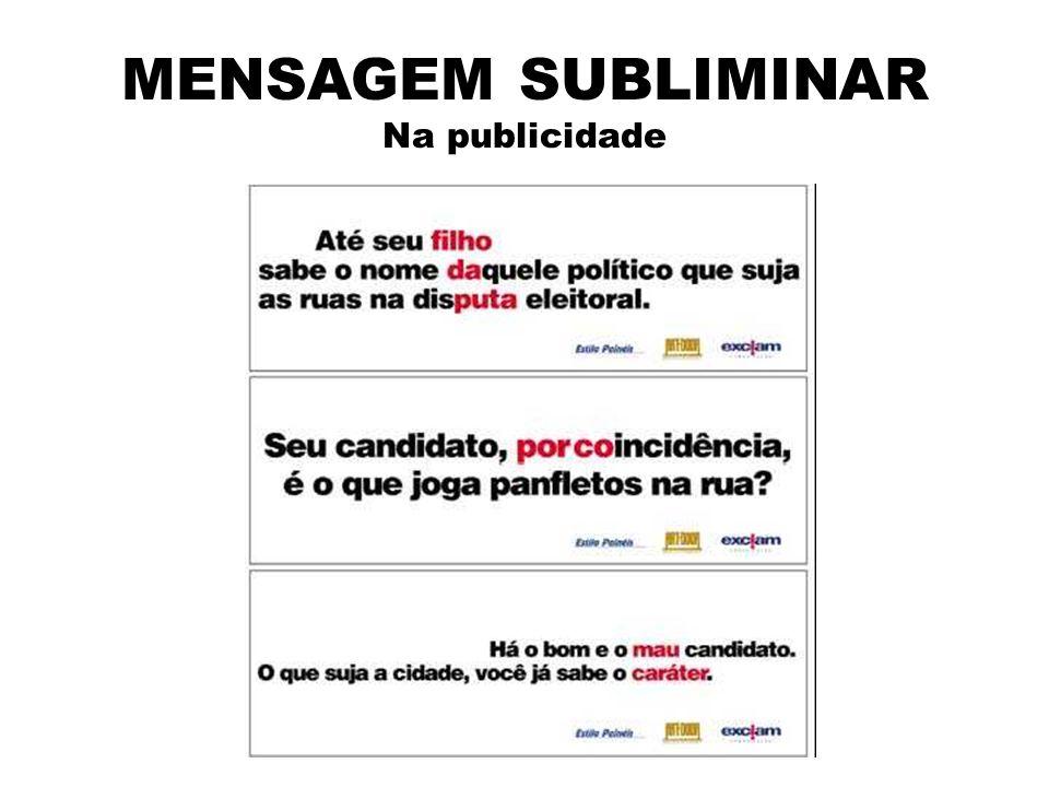 MENSAGEM SUBLIMINAR Aspecto Legal e Ético : No Brasil – sem restrições Nos E.U.A. – proibida somente a projeção taquitoscópica.
