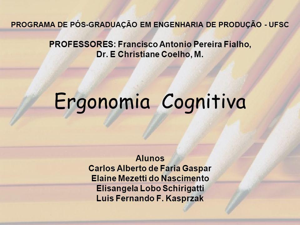 PROGRAMA DE PÓS-GRADUAÇÃO EM ENGENHARIA DE PRODUÇÃO - UFSC PROFESSORES: Francisco Antonio Pereira Fialho, Dr. E Christiane Coelho, M. Ergonomia Cognit