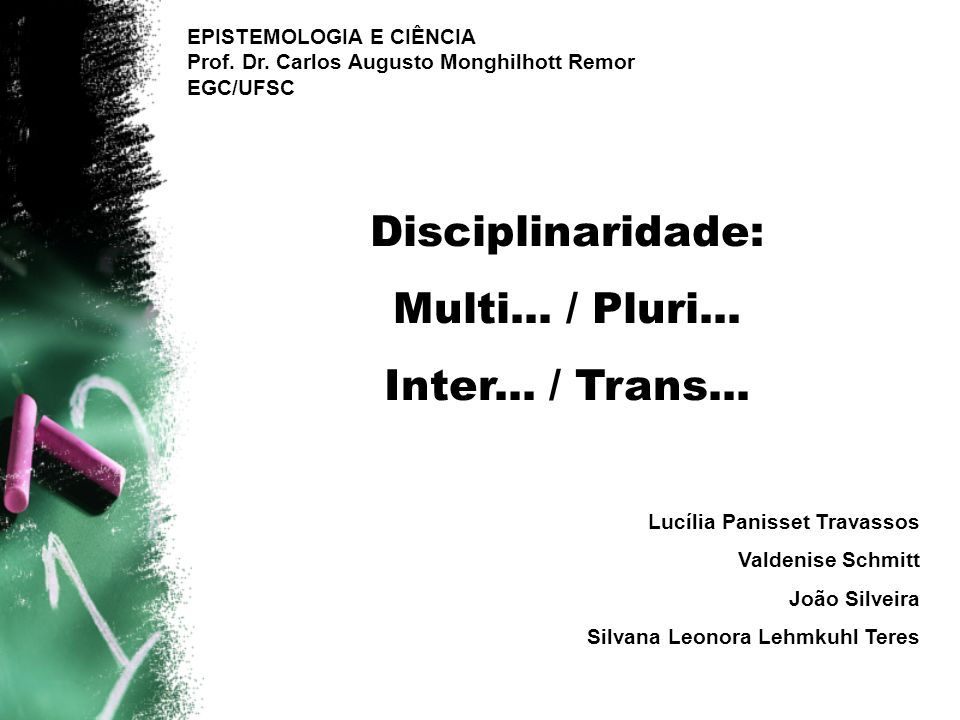 Lucília Panisset Travassos Valdenise Schmitt João Silveira Silvana Leonora Lehmkuhl Teres Disciplinaridade: Multi... / Pluri... Inter... / Trans... EP