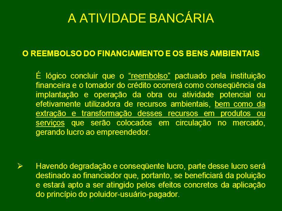 A ATIVIDADE BANCÁRIA O REEMBOLSO DO FINANCIAMENTO E OS BENS AMBIENTAIS É lógico concluir que o reembolso pactuado pela instituição financeira e o toma