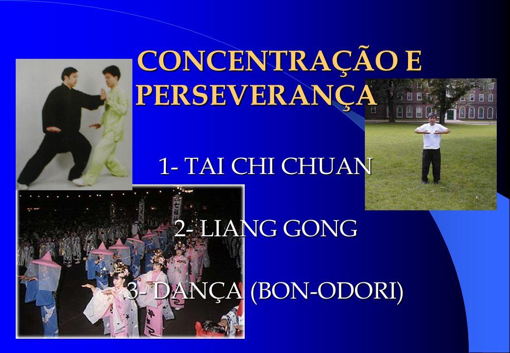 CONCENTRAÇÃO E PERSEVERANÇA 1- TAI CHI CHUAN 2- LIANG GONG 3- DANÇA (BON-ODORI)