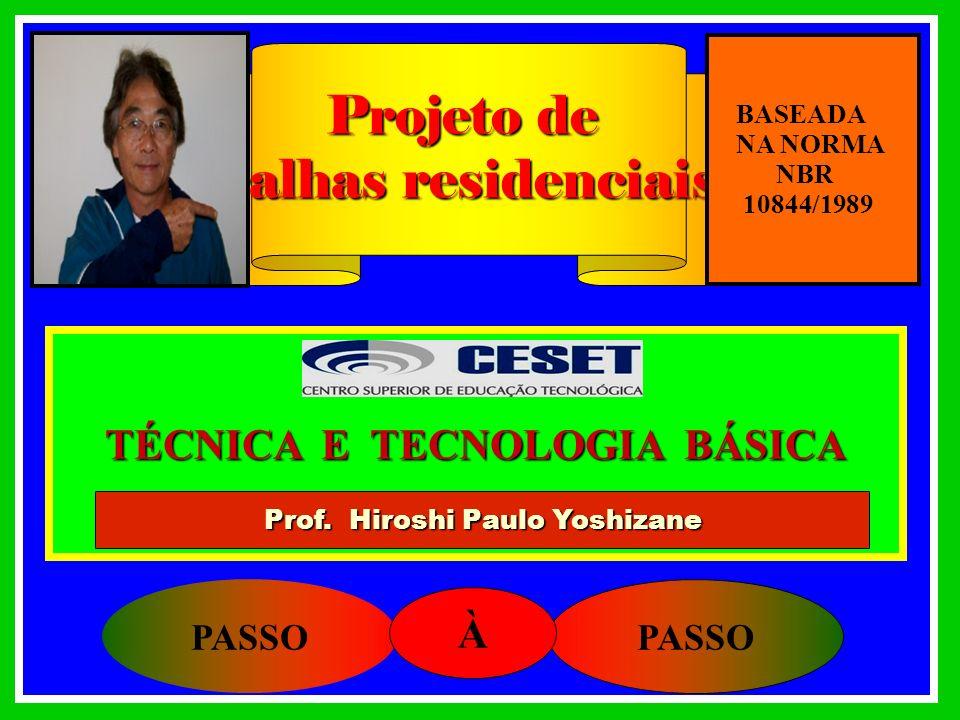 TÉCNICA E TECNOLOGIA BÁSICA PASSO À Projeto de calhas residenciais Prof. Hiroshi Paulo Yoshizane BASEADA NA NORMA NBR 10844/1989