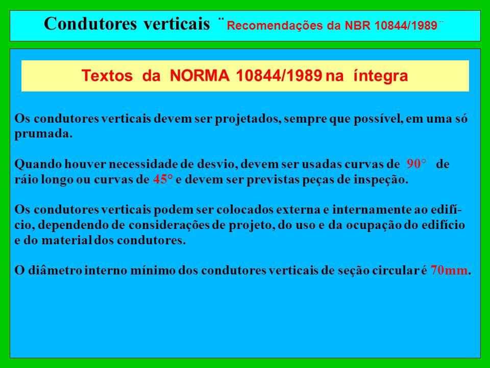 Condutores verticais ¨ Recomendações da NBR 10844/1989¨ Os condutores verticais devem ser projetados, sempre que possível, em uma só prumada. Quando h