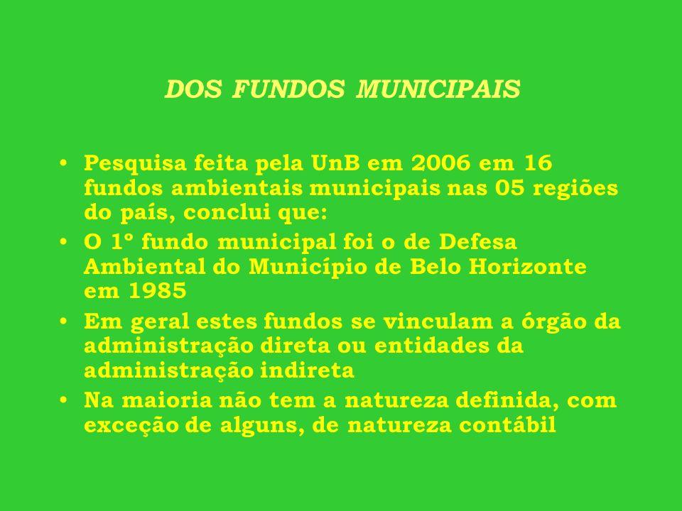 DOS FUNDOS MUNICIPAIS Pesquisa feita pela UnB em 2006 em 16 fundos ambientais municipais nas 05 regiões do país, conclui que: O 1º fundo municipal foi