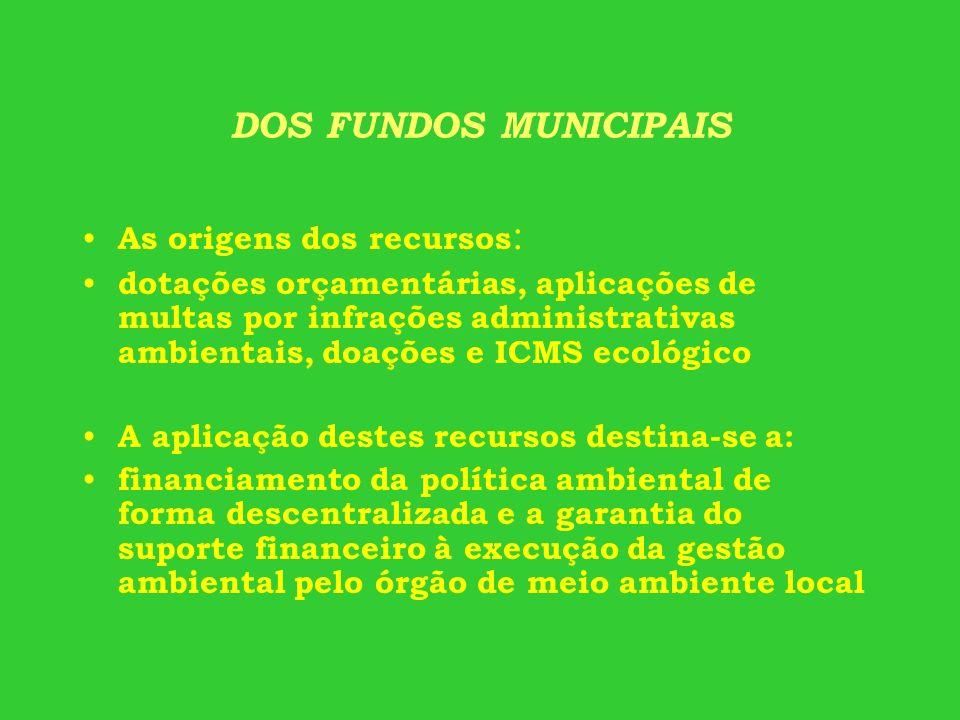 DOS FUNDOS MUNICIPAIS As origens dos recursos : dotações orçamentárias, aplicações de multas por infrações administrativas ambientais, doações e ICMS