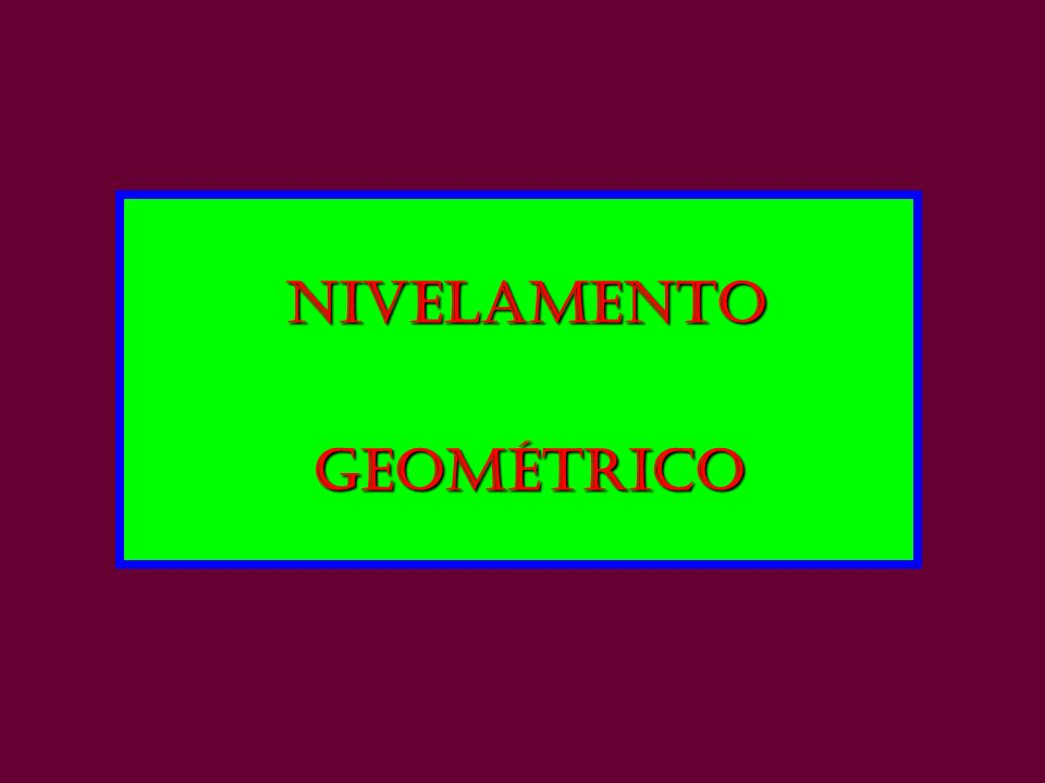 NIVELAMENTO GEOMÉTRICO GEOMÉTRICO