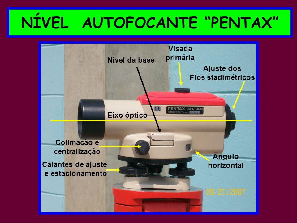 NÍVEL AUTOFOCANTE PENTAX Eixo óptico Nível da base Calantes de ajuste e estacionamento Colimação e centralização Ângulo horizontal Visada primária Aju