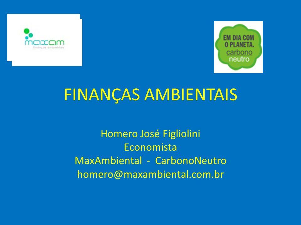 FINANÇAS AMBIENTAIS Homero José Figliolini Economista MaxAmbiental - CarbonoNeutro homero@maxambiental.com.br