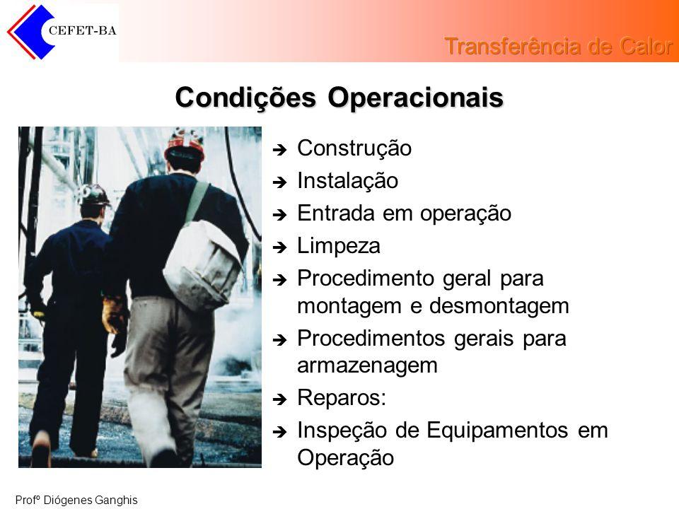 Profº Diógenes Ganghis Condições Operacionais Construção Instalação Entrada em operação Limpeza Procedimento geral para montagem e desmontagem Procedi