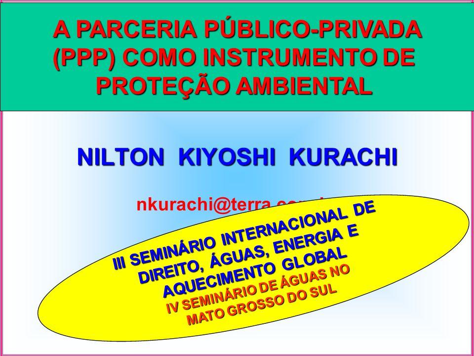 NILTON KIYOSHI KURACHI nkurachi@terra.com.br A PARCERIA PÚBLICO-PRIVADA (PPP) COMO INSTRUMENTO DE PROTEÇÃO AMBIENTAL III SEMINÁRIO INTERNACIONAL DE DI