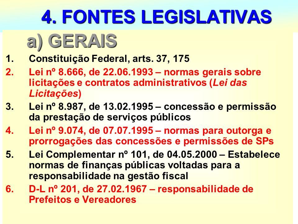 13 4. FONTES LEGISLATIVAS 4. FONTES LEGISLATIVAS a) GERAIS a) GERAIS 1.Constituição Federal, arts. 37, 175 2.Lei nº 8.666, de 22.06.1993 – normas gera