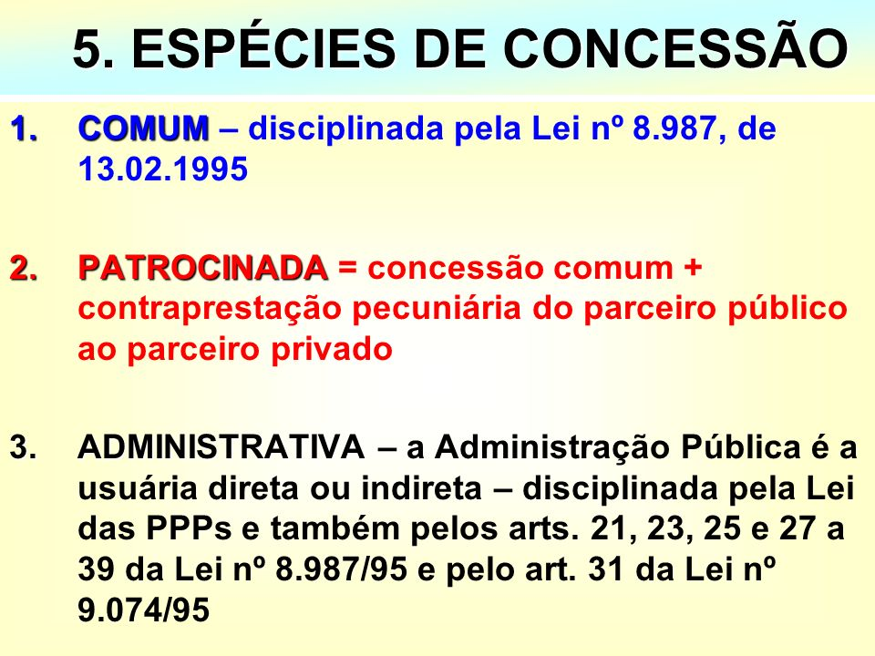 15 5. ESPÉCIES DE CONCESSÃO 5. ESPÉCIES DE CONCESSÃO 1.COMUM 1.COMUM – disciplinada pela Lei nº 8.987, de 13.02.1995 2.PATROCINADA 2.PATROCINADA = con