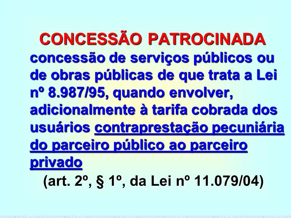 17 CONCESSÃO PATROCINADA concessão de serviços públicos ou de obras públicas de que trata a Lei nº 8.987/95, quando envolver, adicionalmente à tarifa