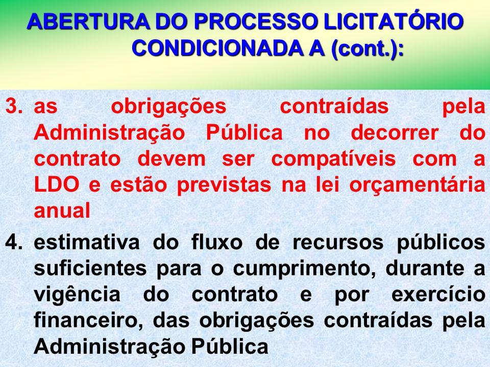 25 ABERTURA DO PROCESSO LICITATÓRIO CONDICIONADA A (cont.): 3.as obrigações contraídas pela Administração Pública no decorrer do contrato devem ser co