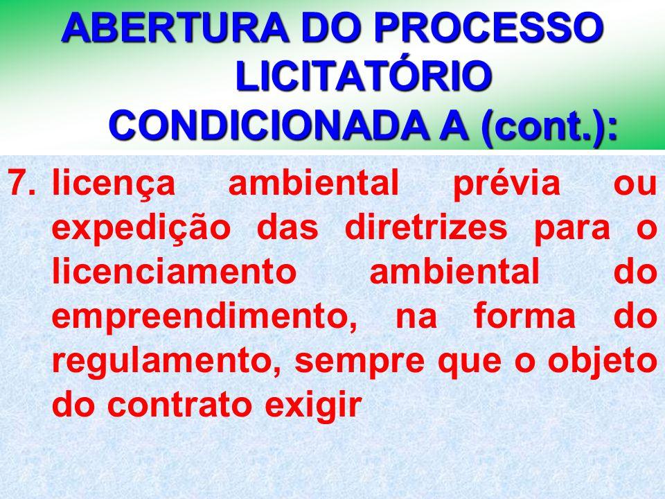 27 ABERTURA DO PROCESSO LICITATÓRIO CONDICIONADA A (cont.): 7.licença ambiental prévia ou expedição das diretrizes para o licenciamento ambiental do e