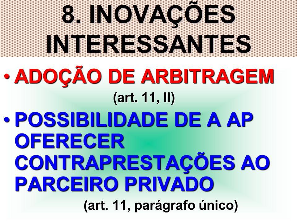 28 8. INOVAÇÕES INTERESSANTES ADOÇÃO DE ARBITRAGEMADOÇÃO DE ARBITRAGEM (art. 11, II) (art. 11, II) POSSIBILIDADE DE A AP OFERECER CONTRAPRESTAÇÕES AO