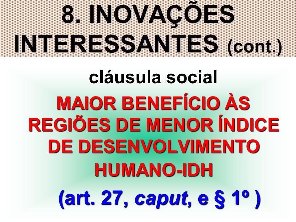 29 8. INOVAÇÕES INTERESSANTES (cont.) cláusula social cláusula social MAIOR BENEFÍCIO ÀS REGIÕES DE MENOR ÍNDICE DE DESENVOLVIMENTO HUMANO-IDH MAIOR B
