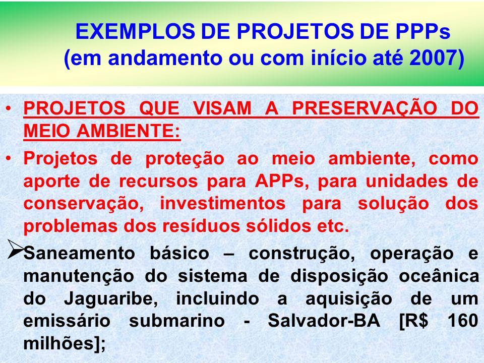 4 EXEMPLOS DE PROJETOS DE PPPs (em andamento ou com início até 2007) PROJETOS QUE VISAM A PRESERVAÇÃO DO MEIO AMBIENTE: Projetos de proteção ao meio a