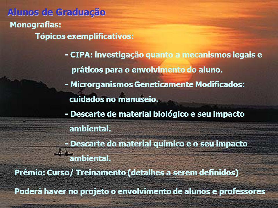 Alunos de Graduação Monografias: Tópicos exemplificativos: - CIPA: investigação quanto a mecanismos legais e práticos para o envolvimento do aluno. -