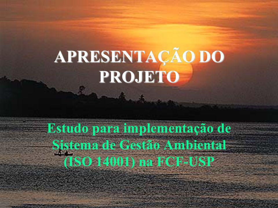 APRESENTAÇÃO DO PROJETO Estudo para implementação de Sistema de Gestão Ambiental (ISO 14001) na FCF-USP