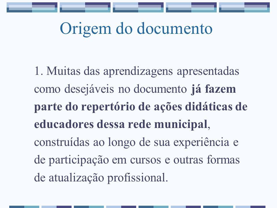 Origem do documento 1. Muitas das aprendizagens apresentadas como desejáveis no documento já fazem parte do repertório de ações didáticas de educadore