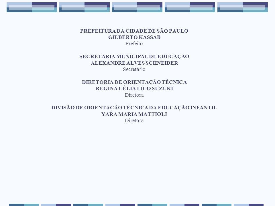 PREFEITURA DA CIDADE DE SÃO PAULO GILBERTO KASSAB Prefeito SECRETARIA MUNICIPAL DE EDUCAÇÃO ALEXANDRE ALVES SCHNEIDER Secretário DIRETORIA DE ORIENTAÇ
