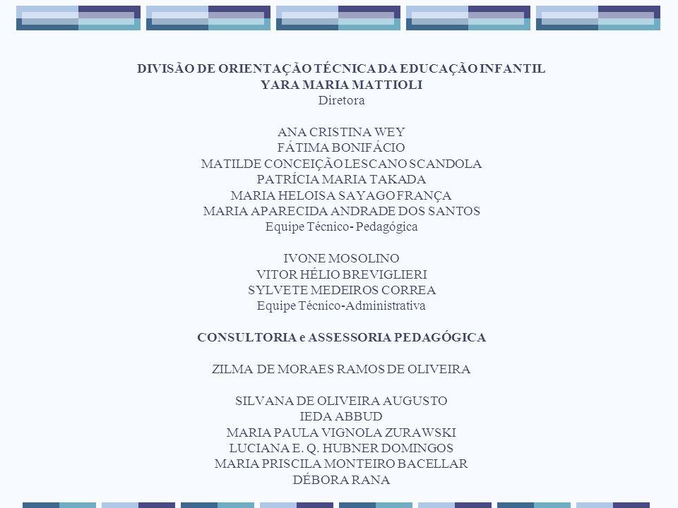 DIVISÃO DE ORIENTAÇÃO TÉCNICA DA EDUCAÇÃO INFANTIL YARA MARIA MATTIOLI Diretora ANA CRISTINA WEY FÁTIMA BONIFÁCIO MATILDE CONCEIÇÃO LESCANO SCANDOLA P