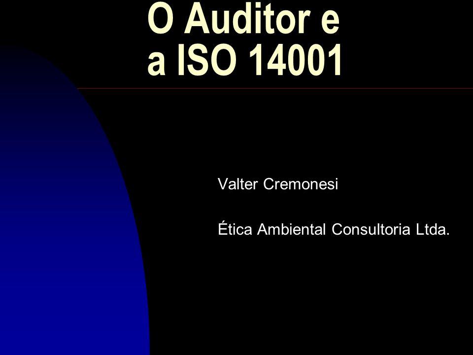O Auditor e a ISO 14001 Valter Cremonesi Ética Ambiental Consultoria Ltda.