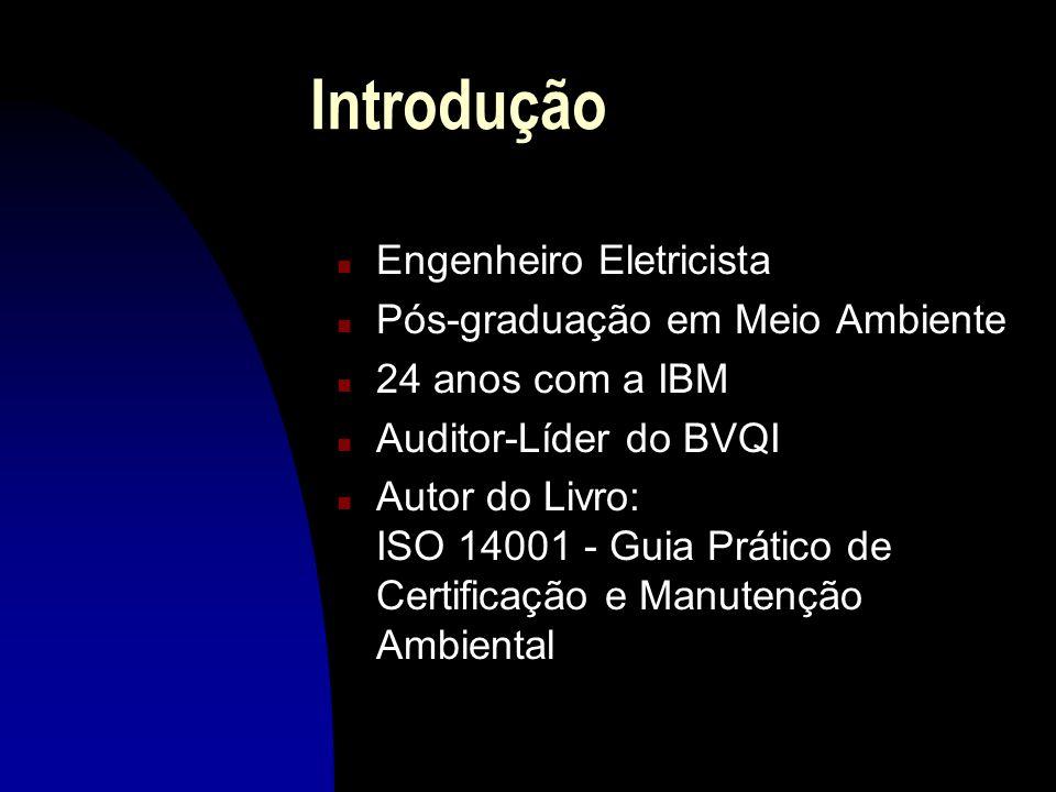 Introdução n Engenheiro Eletricista n Pós-graduação em Meio Ambiente n 24 anos com a IBM n Auditor-Líder do BVQI n Autor do Livro: ISO 14001 - Guia Prático de Certificação e Manutenção Ambiental