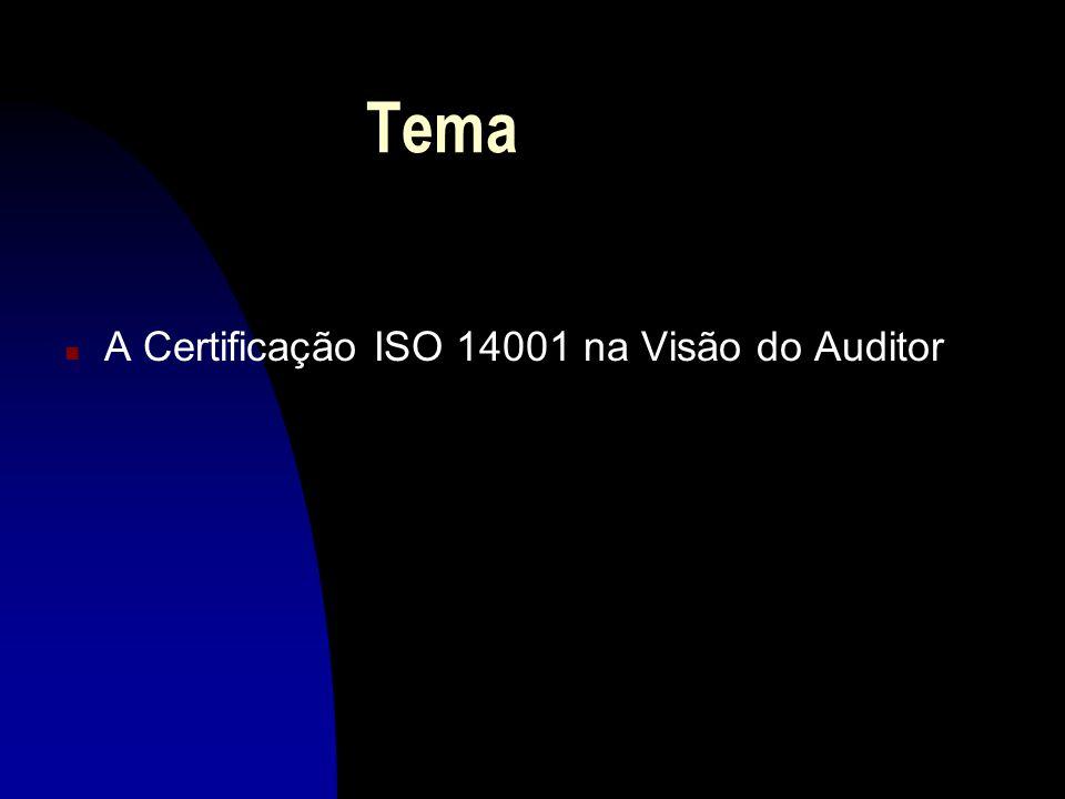 Tema n A Certificação ISO 14001 na Visão do Auditor