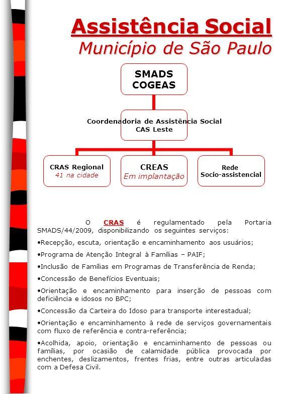 Assistência Social Município de São Paulo CRAS O CRAS é regulamentado pela Portaria SMADS/44/2009, disponibilizando os seguintes serviços: Recepção, e