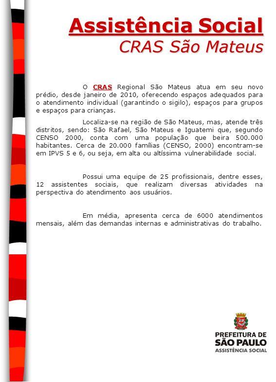 Assistência Social CRAS São Mateus CRAS O CRAS Regional São Mateus atua em seu novo prédio, desde janeiro de 2010, oferecendo espaços adequados para o